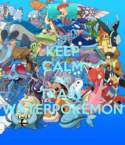 Poster: KEEP CALM AND TRAIN  WATERPOKEMON