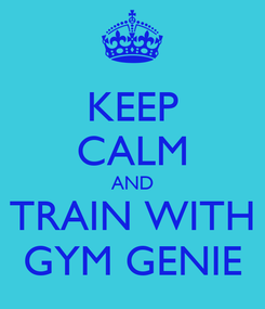Poster: KEEP CALM AND TRAIN WITH GYM GENIE