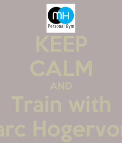 Poster: KEEP CALM AND Train with Marc Hogervorst