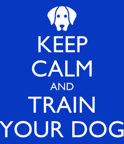 Poster: KEEP CALM AND TRAIN YOUR DOG