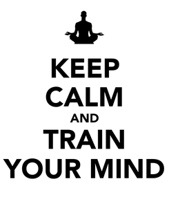 Poster: KEEP CALM AND TRAIN YOUR MIND