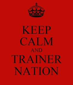 Poster: KEEP CALM AND TRAINER NATION