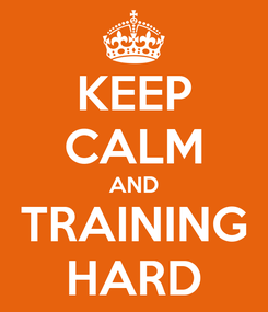 Poster: KEEP CALM AND TRAINING HARD