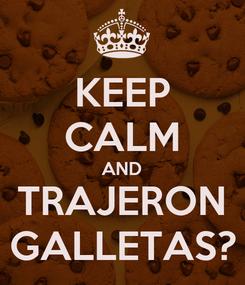 Poster: KEEP CALM AND TRAJERON GALLETAS?