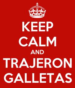 Poster: KEEP CALM AND TRAJERON GALLETAS