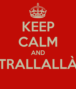 Poster: KEEP CALM AND TRALLALLÀ
