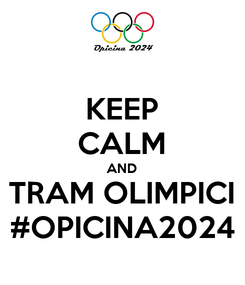 Poster: KEEP CALM AND TRAM OLIMPICI #OPICINA2024