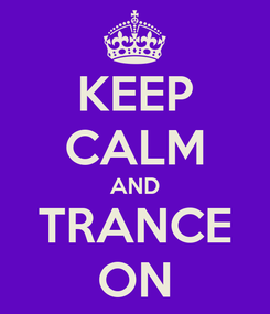 Poster: KEEP CALM AND TRANCE ON