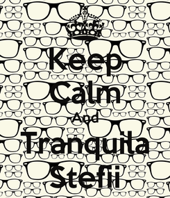 Poster: Keep Calm And Tranquila Stefii