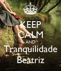 Poster: KEEP CALM AND Tranquilidade Beatriz