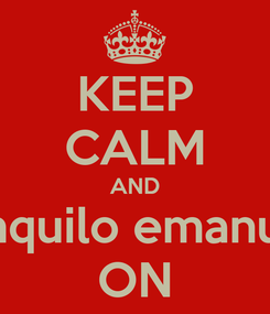 Poster: KEEP CALM AND tranquilo emanuela ON
