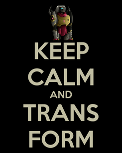 Poster: KEEP CALM AND TRANS FORM