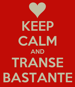 Poster: KEEP CALM AND TRANSE BASTANTE
