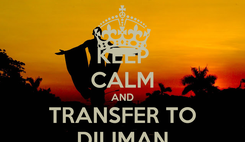 Poster: KEEP CALM AND TRANSFER TO DILIMAN