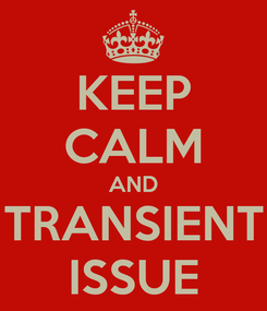 Poster: KEEP CALM AND TRANSIENT ISSUE