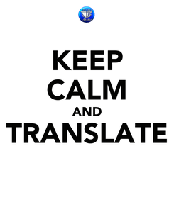Poster: KEEP CALM AND TRANSLATE