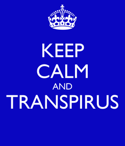 Poster: KEEP CALM AND TRANSPIRUS