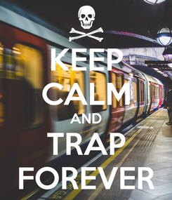 Poster: KEEP CALM AND TRAP FOREVER