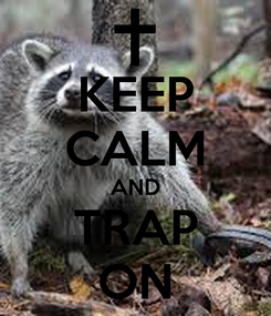 Poster: KEEP CALM AND TRAP ON