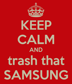 Poster: KEEP CALM AND trash that SAMSUNG