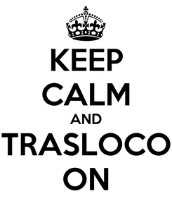 Poster: KEEP CALM AND TRASLOCO ON