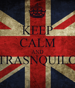 Poster: KEEP CALM AND TRASNQUILO