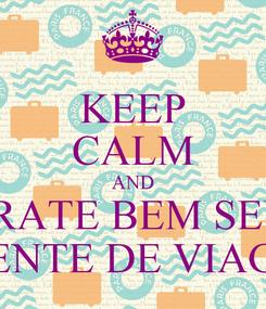 Poster: KEEP CALM AND TRATE BEM SEU  AGENTE DE VIAGEM