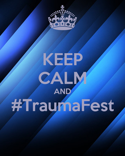 Poster: KEEP CALM AND #TraumaFest