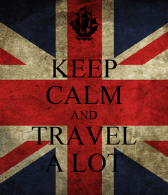 Poster: KEEP CALM AND  TRAVEL  A LOT