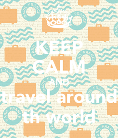 Poster: KEEP CALM AND travel around th world