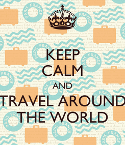 Poster: KEEP CALM AND TRAVEL AROUND THE WORLD