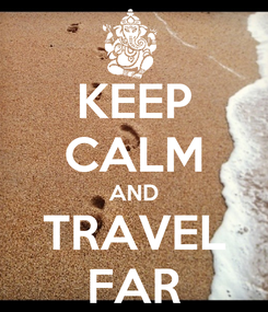 Poster: KEEP CALM AND TRAVEL FAR