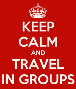 Poster: KEEP CALM AND TRAVEL IN GROUPS