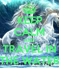 Poster: KEEP CALM AND TRAVEL IN THE WATER