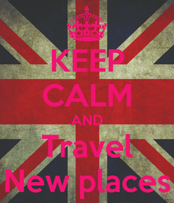 Poster: KEEP CALM AND Travel New places