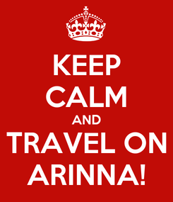 Poster: KEEP CALM AND TRAVEL ON ARINNA!