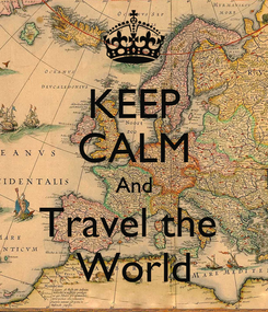 Poster: KEEP CALM And Travel the  World