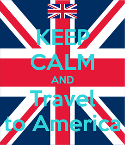 Poster: KEEP CALM AND  Travel  to America