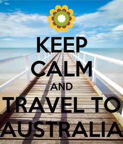 Poster: KEEP CALM AND TRAVEL TO AUSTRALIA