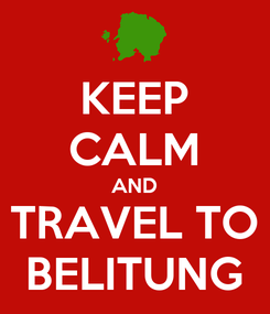 Poster: KEEP CALM AND TRAVEL TO BELITUNG