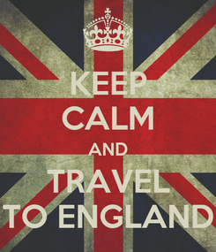 Poster: KEEP CALM AND TRAVEL TO ENGLAND