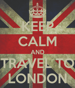 Poster: KEEP CALM AND TRAVEL TO LONDON