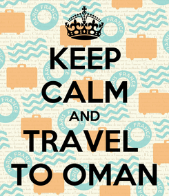Poster: KEEP CALM AND TRAVEL  TO OMAN