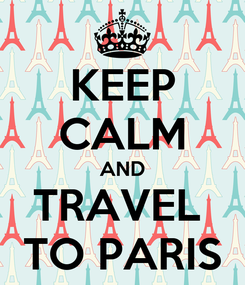 Poster: KEEP CALM AND TRAVEL  TO PARIS