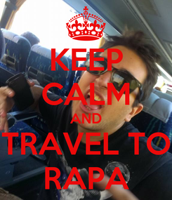 Poster: KEEP CALM AND TRAVEL TO RAPA
