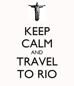 Poster: KEEP CALM AND TRAVEL TO RIO