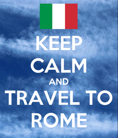 Poster: KEEP CALM AND TRAVEL TO ROME