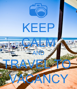 Poster: KEEP CALM AND TRAVEL TO  VACANCY