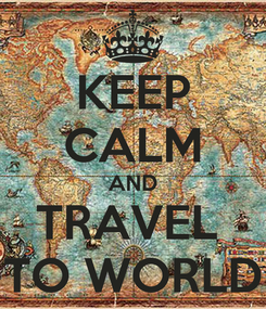 Poster: KEEP CALM AND TRAVEL  TO WORLD