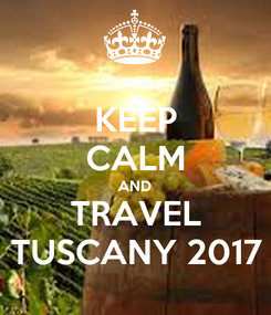 Poster: KEEP CALM AND TRAVEL TUSCANY 2017